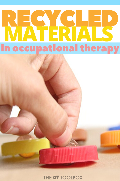 Use recycled materials in occupational therapy sessions.