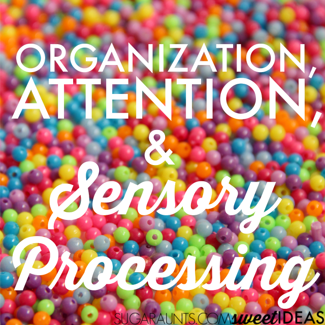 Organization, Attention, and Sensory Processing