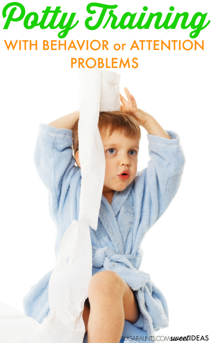 Potty Training Tips and Help for kids with attention or behavior problems