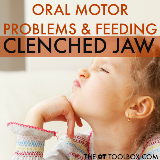 Jaw clenching is an oral motor problem that interferes with feeding and eating. Help to understand jaw clenching and reasons it might occur.