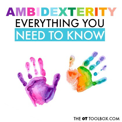 Ambidexterity or mixed dominance and what this means for kids who use both hands to complete tasks like handwriting.