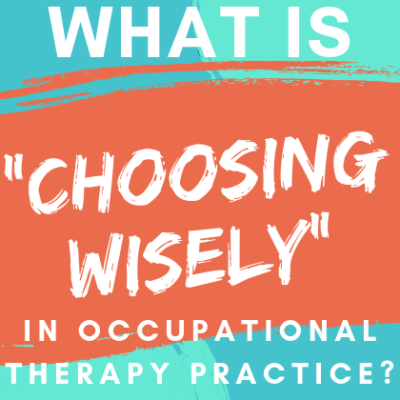Choosing Wisely in Occupational Therapy