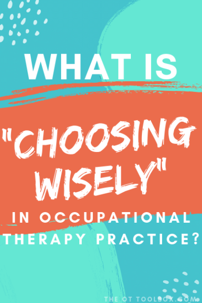 Choosing Wisely in occupational therapy is easy given the training OTs receive in client-centered practice.