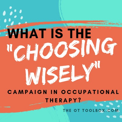 Choosing Wisely initiative in occupational therapy is easy to apply based on our background and training in occupation and client-centered practice.