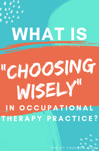 Choosing Wisely in occupational therapy discussion of initiative recommendations for occupational therapy professionals.