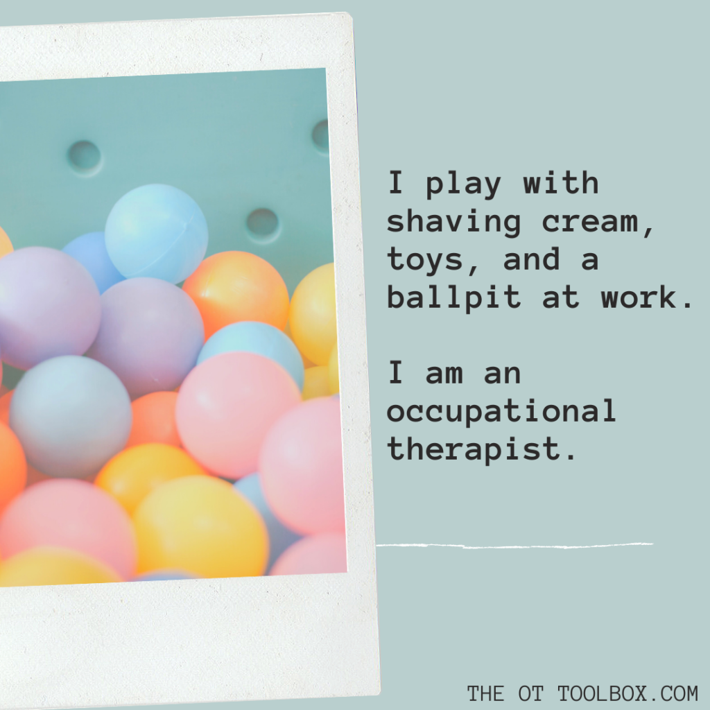 Occupational therapy uses play in practice to build essential skills.