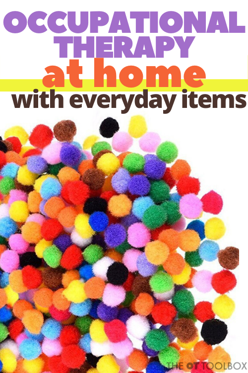 OT activities at home can use items already in the home.