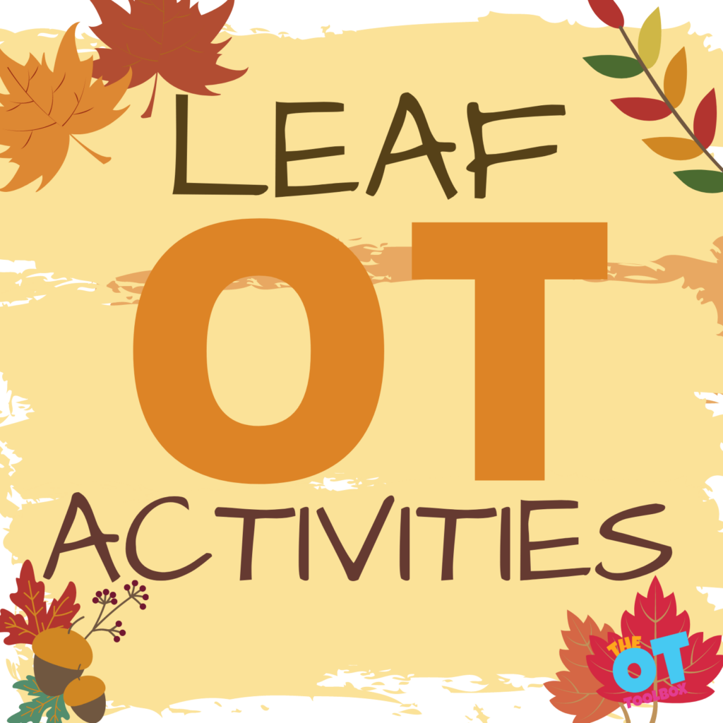 Leaf activities for occupational therapy to work on fine motor skills gross motor skills and other functional tasks.
